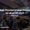 Head-Mounted & Large Displays for xR @ CES 2019 Report
