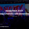 Adobe MAX 2019: Unleashing Creativity with Immersive Media